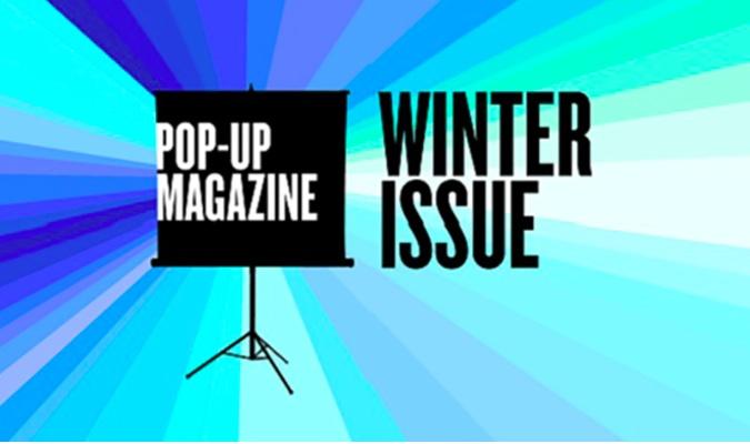 """Pop-Up Magazine's """"Winter Issue"""" 2018"""