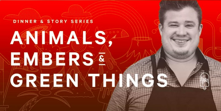 Dinner & Story Series: Animals, Embers & Green Things by Chef Royce Burke at Eastown
