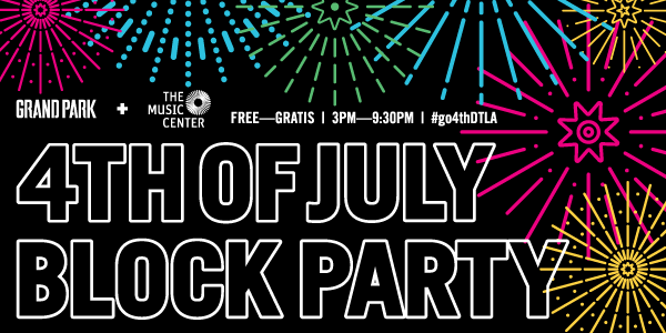 Grand Park + The Music Center's Fourth of July Block Party